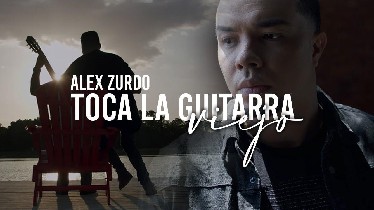 Alex Zurdo - Toca La Guitarra Viejo (Vídeo Oficial)