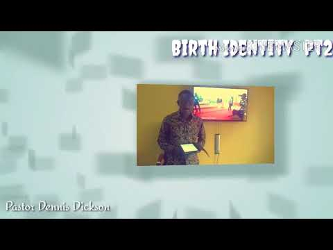 Birth Identity, Your foundational level of Authority Pt2 By Pastor Dennis Dickson