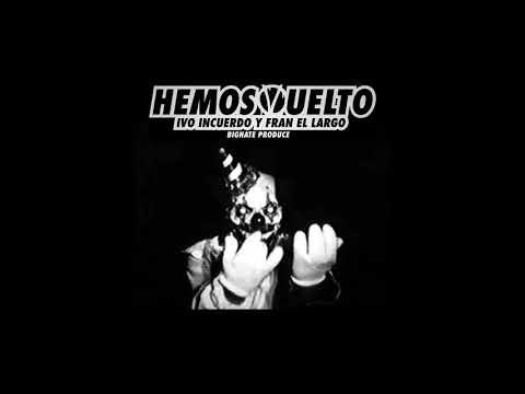 IVO INCUERDO Y FRAN EL LARGO - HEMOS VUELTO [BIGHATE PROD]