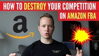 5 Ways To DESTROY Your Amazon FBA Competition MAKE CRAZY SALES!!