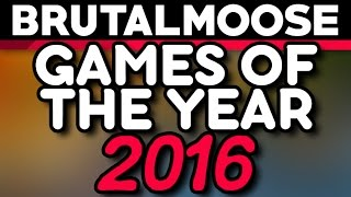 Games of the Year 2016 - brutalmoose