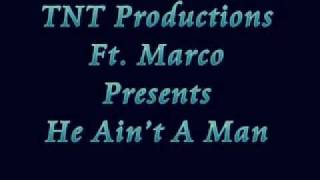 TNT Productions Ft. Marco presents He Ain't A Man Full Song