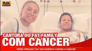 CANTORA DO FAT FAMILY ESTÁ COM CÂNCER, DEISE CIPRIANO ESTÁ HOSPITALIZADA