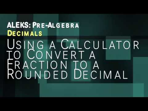 ALEKS: Pre Algebra - Decimals: Using a Calculator to Convert a ...
