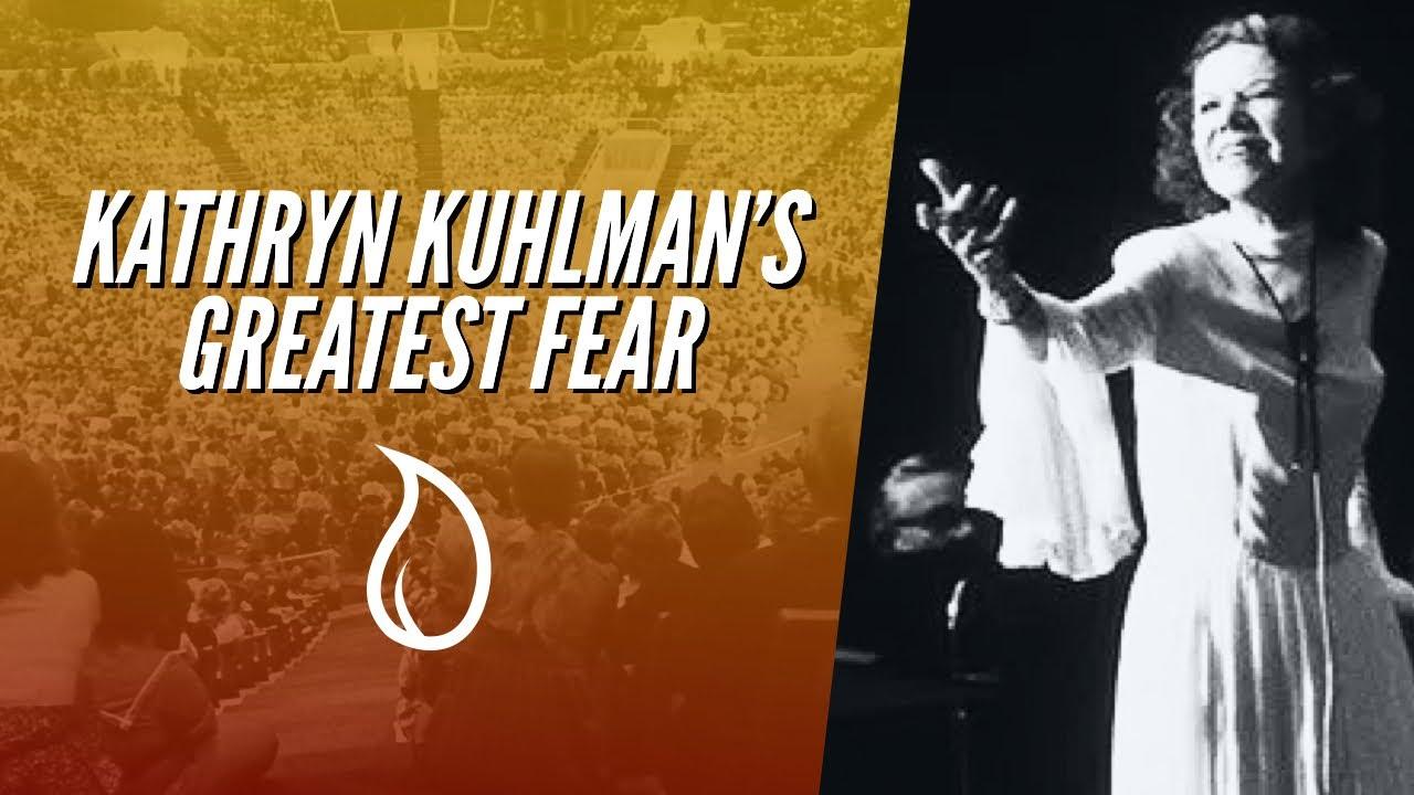 KATHRYN KUHLMAN'S GREATEST FEAR