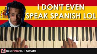 HOW TO PLAY - XXXTENTACION - I don't even speak spanish lol (Piano Tutorial Lesson)