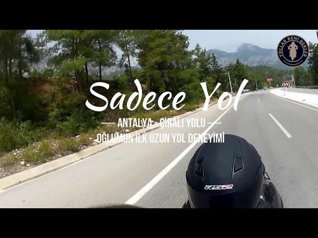 SADECE YOL // Oğlumun Motosiklet ile İlk Uzun Yol Deneyimi // Antalya - Çıralı Yolu (Arka Kamera)
