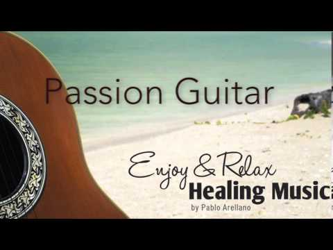 Healing And Relaxing Music For Meditation (Passion Guitar) - Pablo Arellano