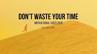 Les Brown - DON'T WASTE YOUR TIME (Powerful Motivational Video)