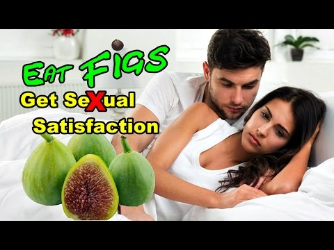 Why Eat Figs? Increase Sexual Satisfaction | Top 30 Best Health Benefits of Eating Figs