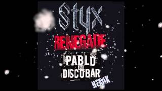 Styx - Renegade (Pablo and Discobar)