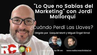 Lo Que No Sabías del Marketing con Jordi Mallorquí, en ¿Cuándo Perdí las Llaves?