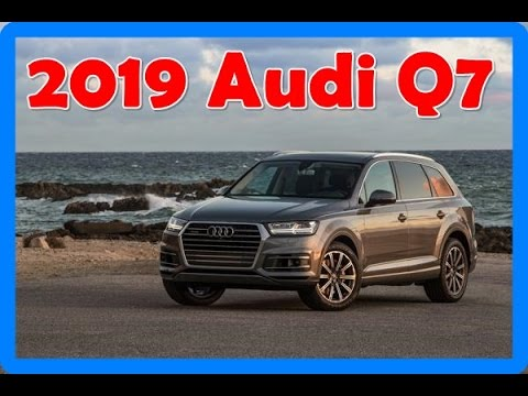2019 Audi Q7 Redesign Interior And Exterior Youtube
