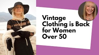 Vintage Clothing is Back for Women Over 50: Embrace the Past and Create Amazing Style