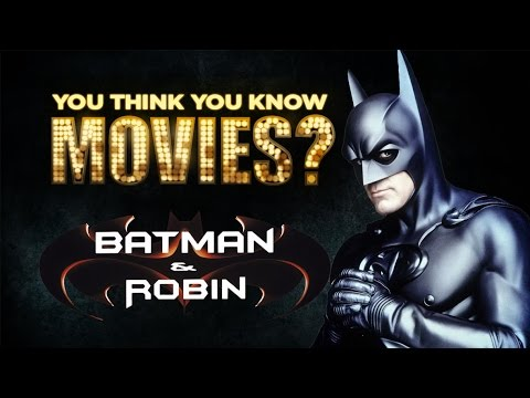 Batman & Robin - You Think You Know Movies