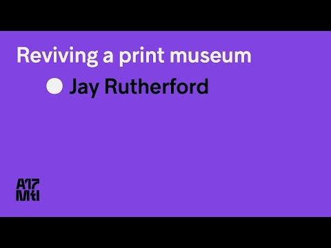 Reviving a print museum - Jay Rutherford