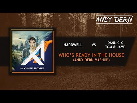 Hardwell Vs. Dannic x Tom & Jame - Who's Ready In The House (Andy Dern Mashup)