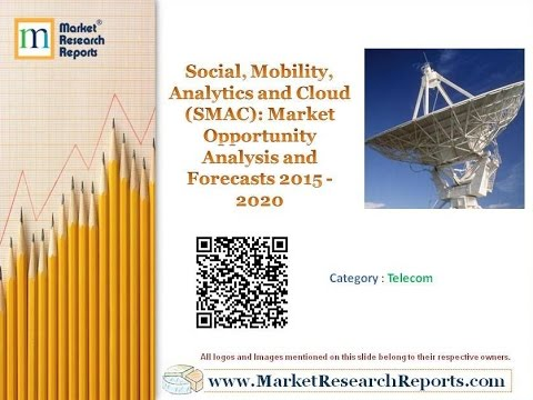 Social, Mobility, Analytics and Cloud (SMAC): Market Opportunity Analysis and Forecasts 2015 - 2020