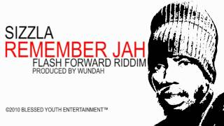 SIZZLA | REMEMBER JAH | FLASH FORWARD RIDDIM | PROD BY WUNDAH]