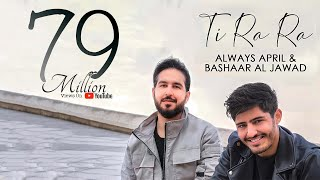 Always April & Bashaar Al Jawad - Ti Ra Ra | تي را را