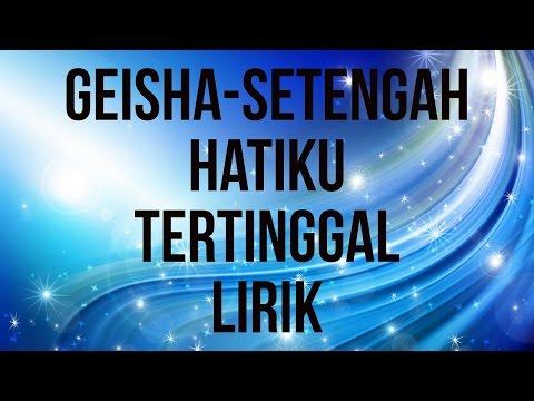 GEISHA Setengah Hatiku Tertinggal Lirik