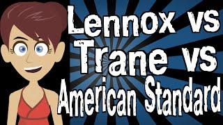 Lennox vs Trane vs American Standard