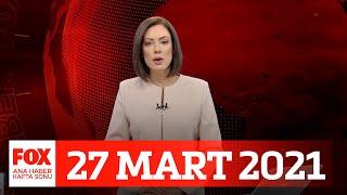 Sezen, bebeğiyle katledildi... 27 Mart 2021 Gülbin Tosun ile FOX Ana Haber Hafta Sonu