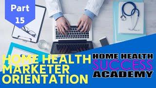 Home Health Marketer Orientation Part 15