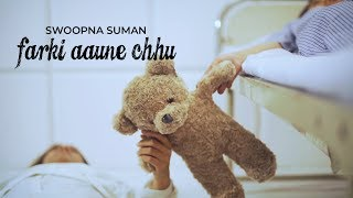 Farki Aaune Chhu - Swoopna Suman (Official Music Video)