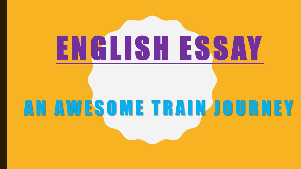 a journey by train essay in english You can start of by prewriting, gathering ideas then you can start to outline your essay then you can start writing it on paper, keep in mind that you should start from theconclusion, then body, then introduction most essay writers write their essays this way follow this list 1 it is time to choose a.