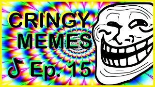 Cringe Tik Tok memes - Best of TikTok meme compilation 2019 | Ep 15