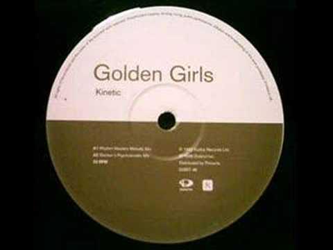 Golden girls - Kinetic (Rhythm masters mix) - YouTube