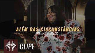 Fabiana Anastácio - Além das Circunstâncias [CLIPE OFICIAL]