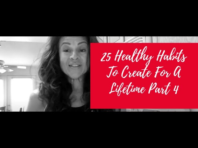 25 Healthy Habits to Create for A Lifetime Part 4