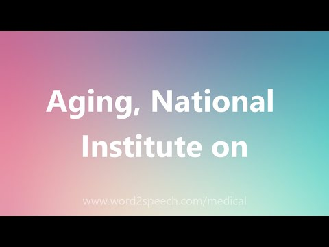 Aging, National Institute on - Medical Definition