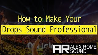 How to Make Your Drops Sound Professional Like Brooks, Martin Garrix, Avicii