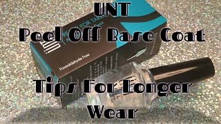 UNT Peel Off Base Coat - Tips for Longer Wear