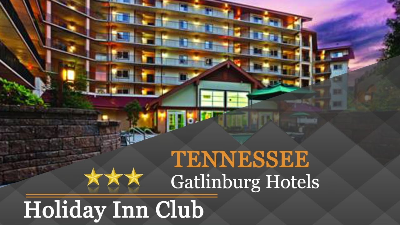 Holiday Inn Club Vacations Smoky Mountain Resort Gatlinburg Hotels Tennessee