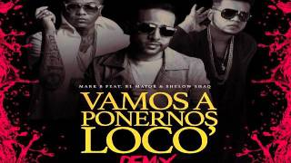 Shelow Shaq Ft. El Mayor Clasico & Mark B - Vamos A Ponernos Locos (Remix)