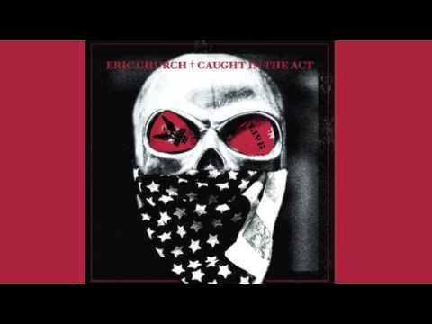 Eric Church-Sinners Like Me [New Album] (Caught in the Act]