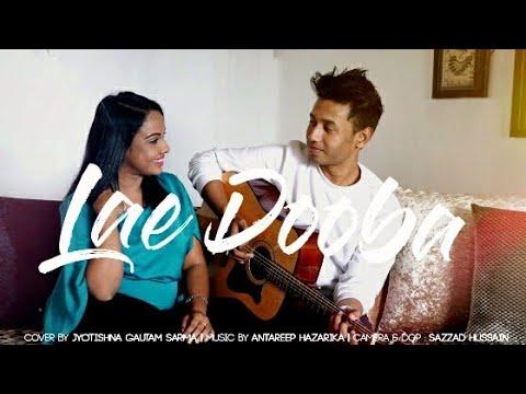 Lae Dooba | Jyotishna Gautom | Antareep Hazarika | Cover Video | Sunidhi Chauhan