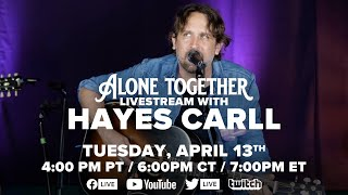 Alone Together Tuesdays w/ Hayes Carll Ep. 49 (4/13/21)