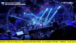 DJ X-Meen Live Mix - Retro Time In Attack #5 - 20.06.2015 - Heaven Zielona Góra