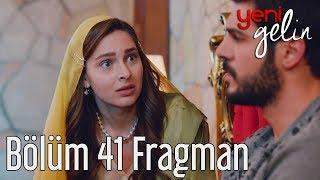Yeni Gelin 41. Bölüm Fragman
