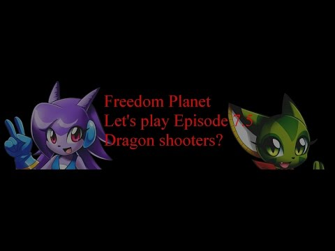 Freedom planet let's play episode 7.5 Dragon shooters?