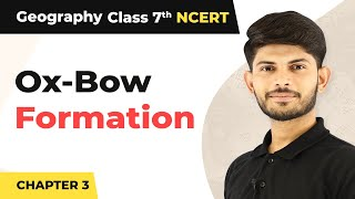 Formation of Ox-Bow | Our Changing Earth | Geography | Class 7  | Magnet Brains
