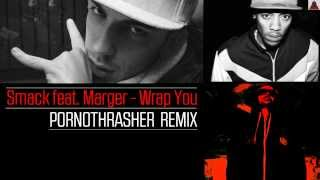 SMACK FT. MARGER - WRAP YOU (PORNOTHRASHER RMX) 2013 A51 & FSRECS