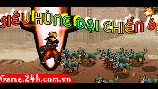 Game siêu hùng đại chiến 6 - Video hướng dẫn chơi game 24h