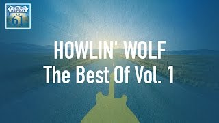 Howlin' Wolf - The Best Of Vol 1 (Full Album / Album complet)