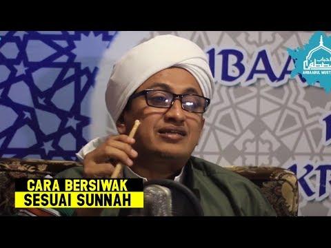 Cara Menggunakan Siwak Sesuai Sunnah - Habib Hasan Bin Ismail Al Muhdor